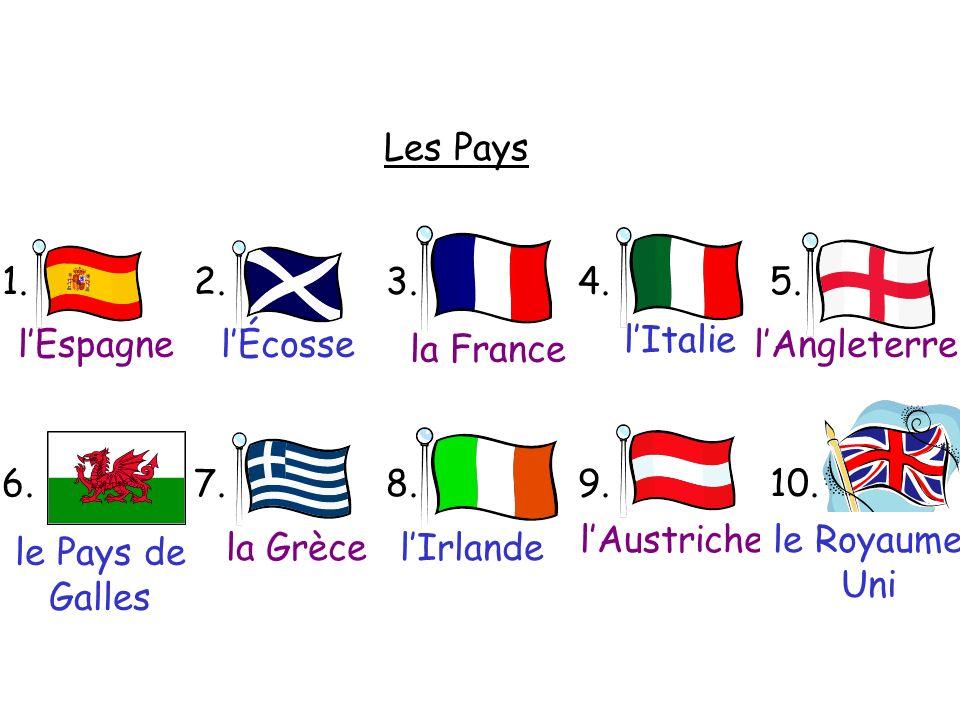 Les Pays 1. 2. 3. 4. 5. 6. 7. 8. 9.10. lEspagnelÉcosse la France lItalie lAngleterre le Pays de Galles la GrècelIrlande lAustrichele Royaume Uni