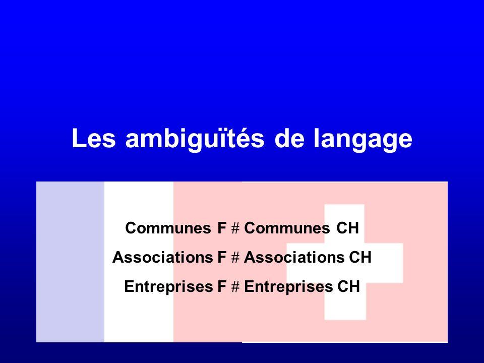 Les ambiguïtés de langage Communes F Communes CH Associations F Associations CH Entreprises F Entreprises CH