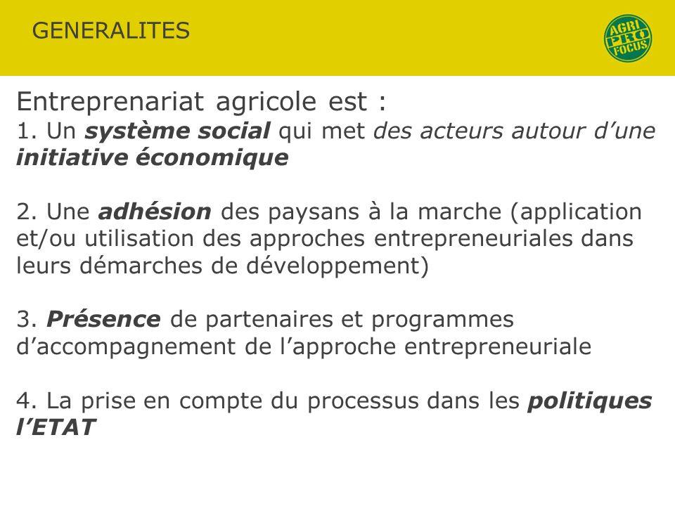 GENERALITES Entreprenariat agricole est : 1. Un système social qui met des acteurs autour dune initiative économique 2. Une adhésion des paysans à la