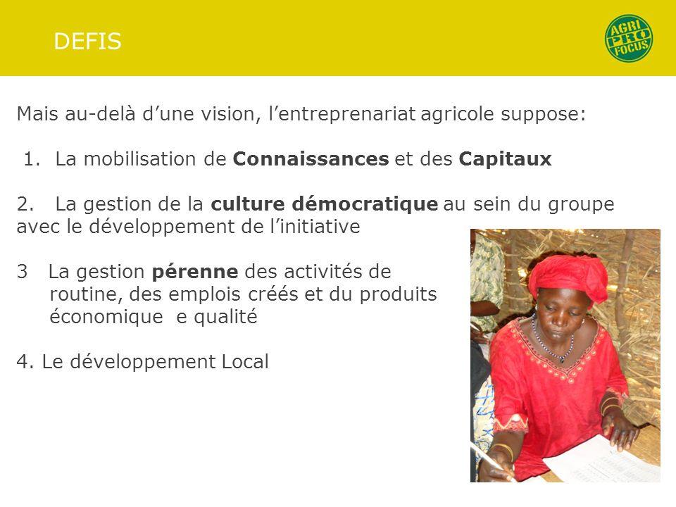 DEFIS Mais au-delà dune vision, lentreprenariat agricole suppose: 1. La mobilisation de Connaissances et des Capitaux 2. La gestion de la culture démo