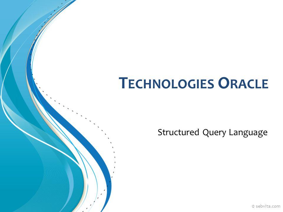 Objectifs En suivant ce cours, vous serez capable : Décrire des requêtes et manipuler des données De comprendre les besoins en SQL et ses bénéfices © sebvita.com