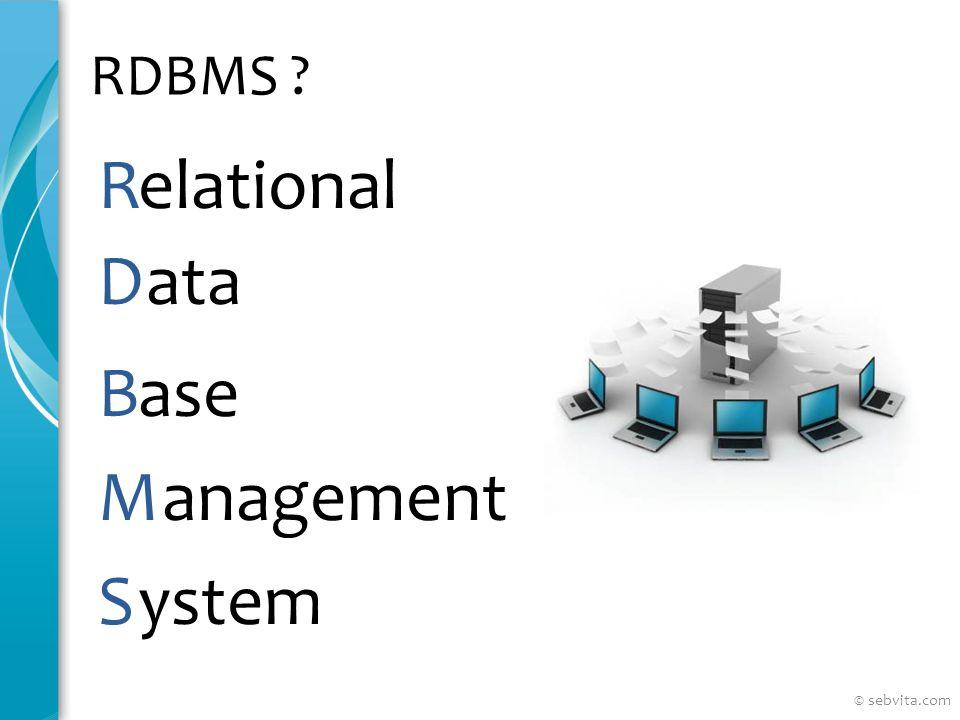 RDBMS ? elationalR ataD aseB anagementM ystemS © sebvita.com