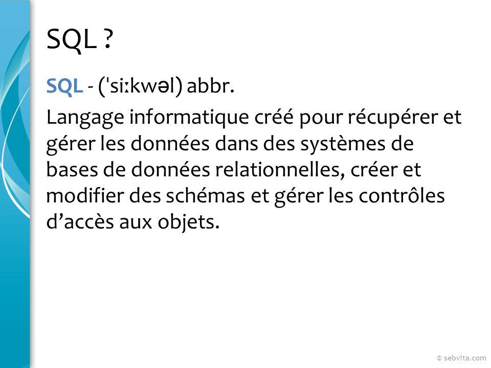 SQL ? SQL - ( ˈ si ː kw ə l) abbr. Langage informatique créé pour récupérer et gérer les données dans des systèmes de bases de données relationnelles,