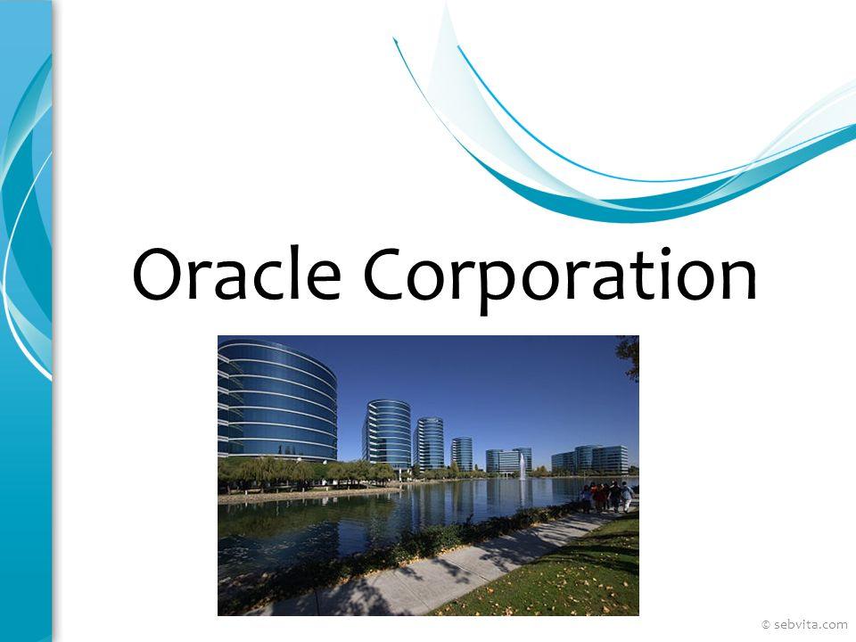 Oracle Headquarter Une grande entreprise Créée en 1977 par Larry Ellison, et deux co-fondateurs : – Bob Miner – Ed Oates 3 e plus grande compagnie du monde (après Microsoft et IBM) A débuté avec les bases de données © sebvita.com