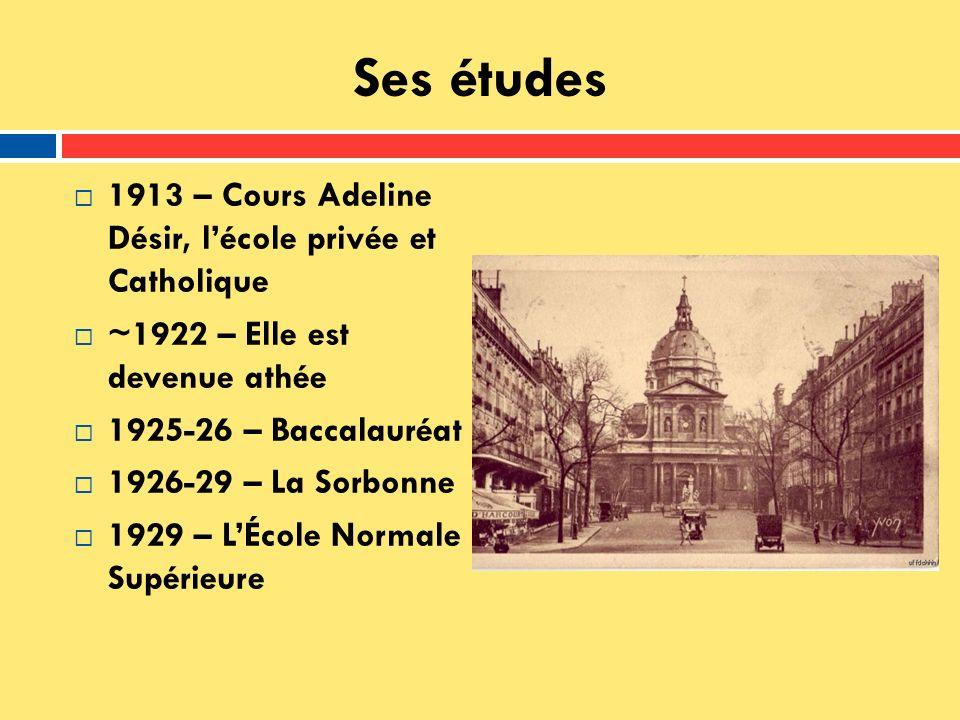 Ses études 1913 – Cours Adeline Désir, lécole privée et Catholique ~1922 – Elle est devenue athée 1925-26 – Baccalauréat 1926-29 – La Sorbonne 1929 –