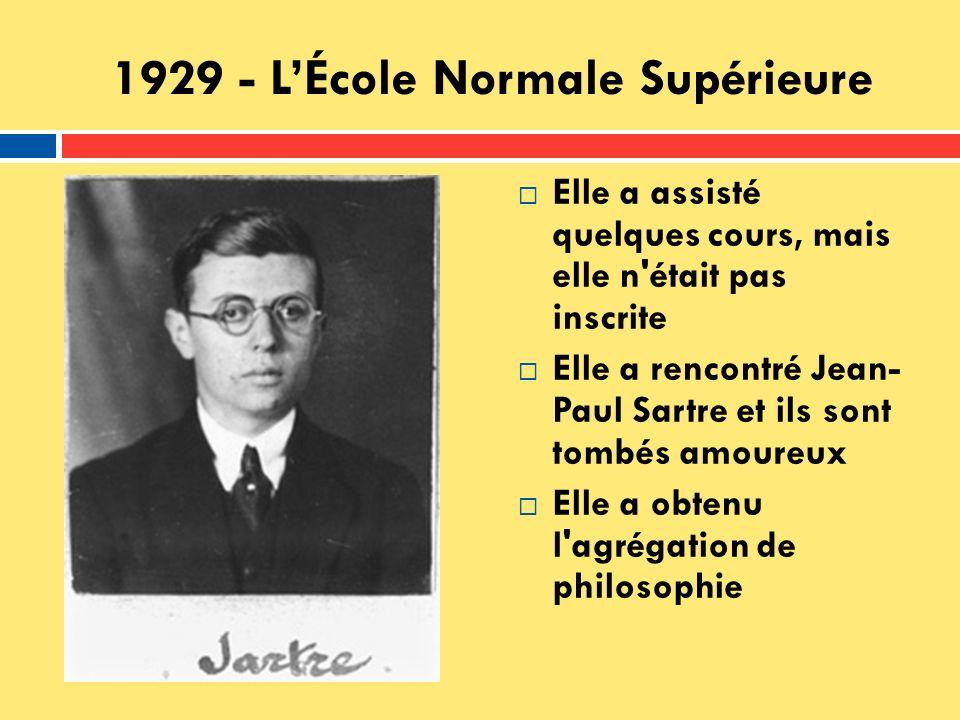 1929 - LÉcole Normale Supérieure Elle a assisté quelques cours, mais elle n'était pas inscrite Elle a rencontré Jean- Paul Sartre et ils sont tombés a