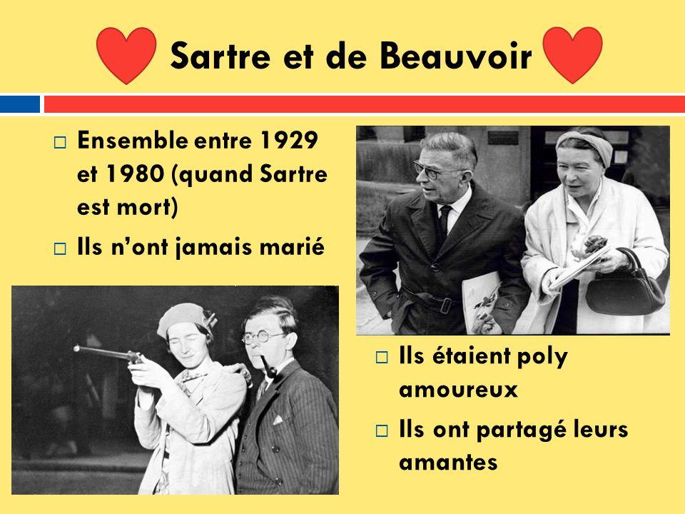 Sartre et de Beauvoir Ensemble entre 1929 et 1980 (quand Sartre est mort) Ils nont jamais marié Ils étaient poly amoureux Ils ont partagé leurs amante