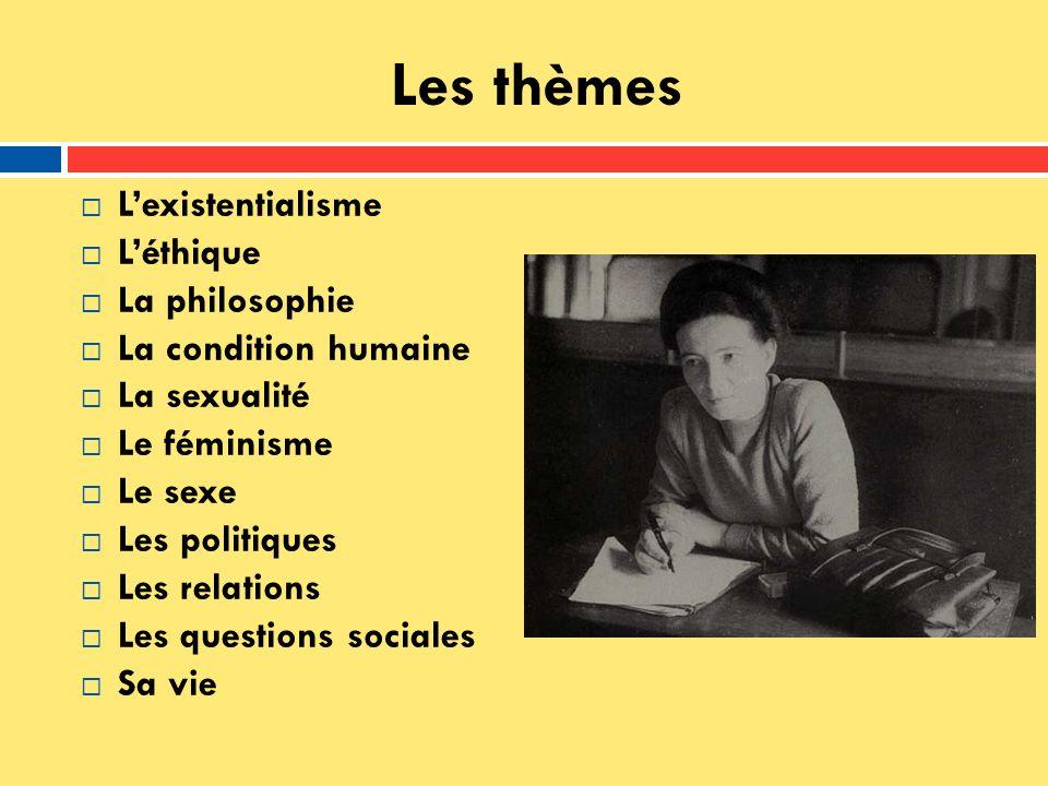 Les thèmes Lexistentialisme Léthique La philosophie La condition humaine La sexualité Le féminisme Le sexe Les politiques Les relations Les questions