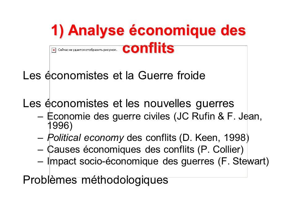 1) Analyse économique des conflits Les économistes et la Guerre froide Les économistes et les nouvelles guerres – –Economie des guerre civiles (JC Rufin & F.