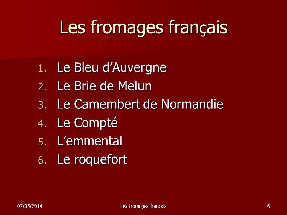 07/05/2014Les fromages francais7 Le Bleu dAuvergne Il est né au milieu du XIXe siècle, de la nature et de la passion dun enfant du pays.