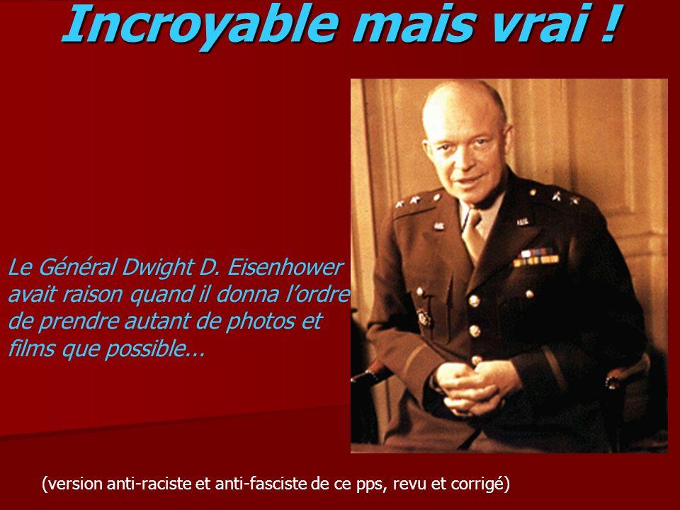 Incroyable mais vrai ! Le Général Dwight D. Eisenhower avait raison quand il donna lordre de prendre autant de photos et films que possible... (versio