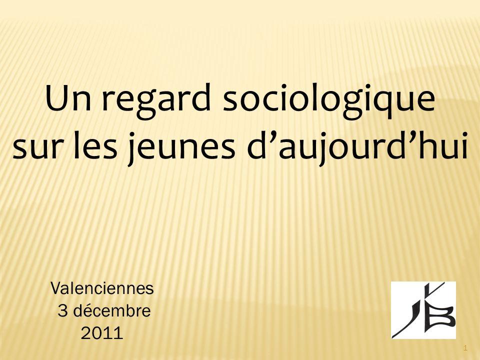 Un regard sociologique sur les jeunes daujourdhui Valenciennes 3 décembre 2011 1