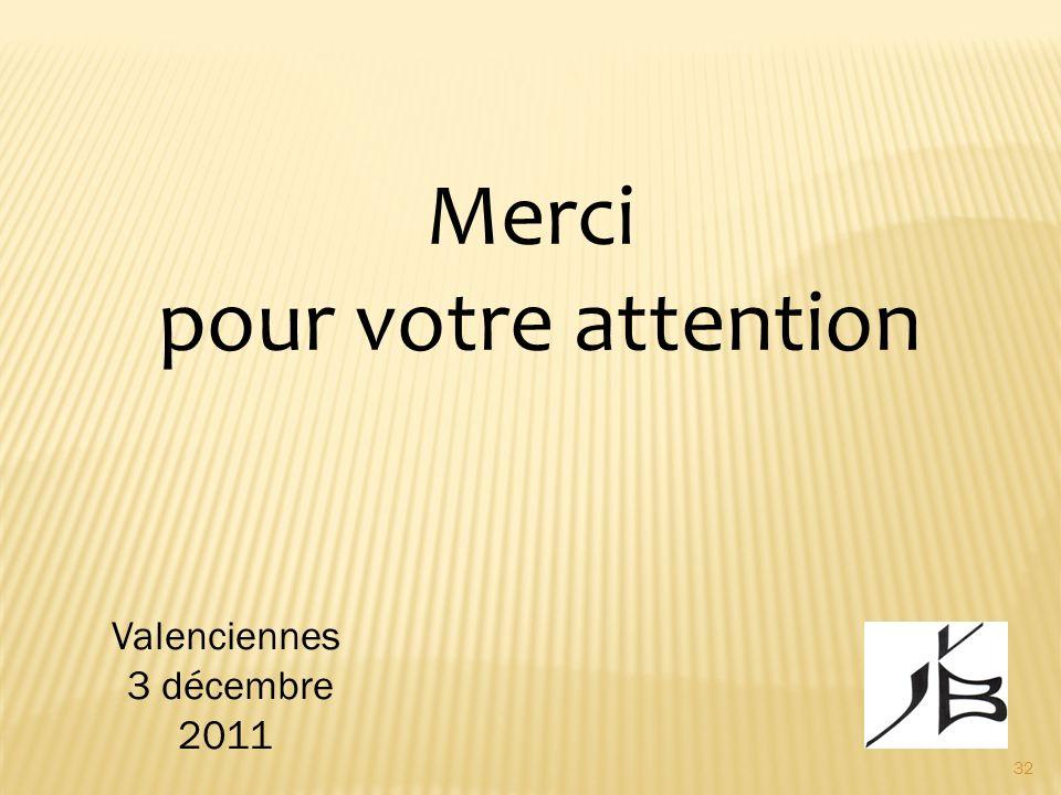 Merci pour votre attention Valenciennes 3 décembre 2011 32