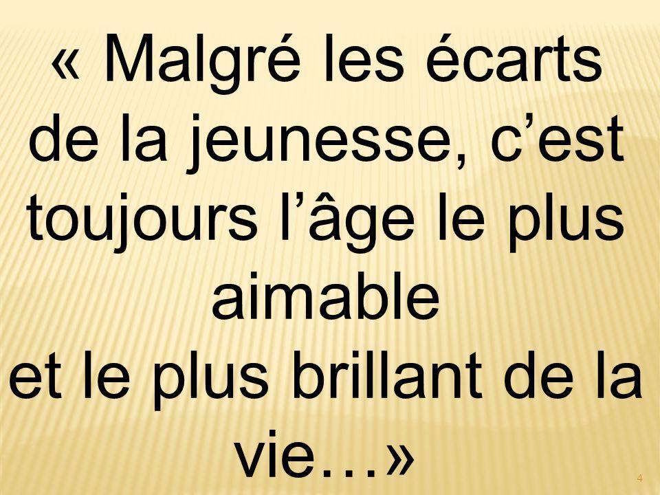 4 « Malgré les écarts de la jeunesse, cest toujours lâge le plus aimable et le plus brillant de la vie…» Diderot
