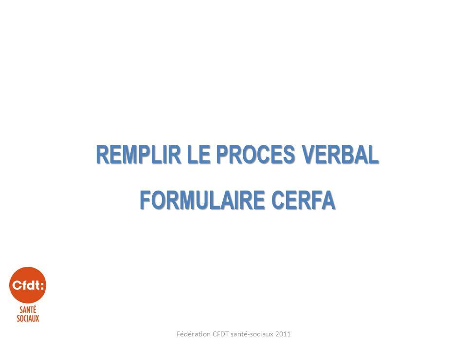 REMPLIR LE PROCES VERBAL FORMULAIRE CERFA Fédération CFDT santé-sociaux 2011