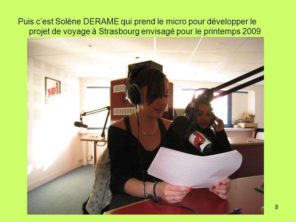 8 Puis cest Solène DERAME qui prend le micro pour développer le projet de voyage à Strasbourg envisagé pour le printemps 2009