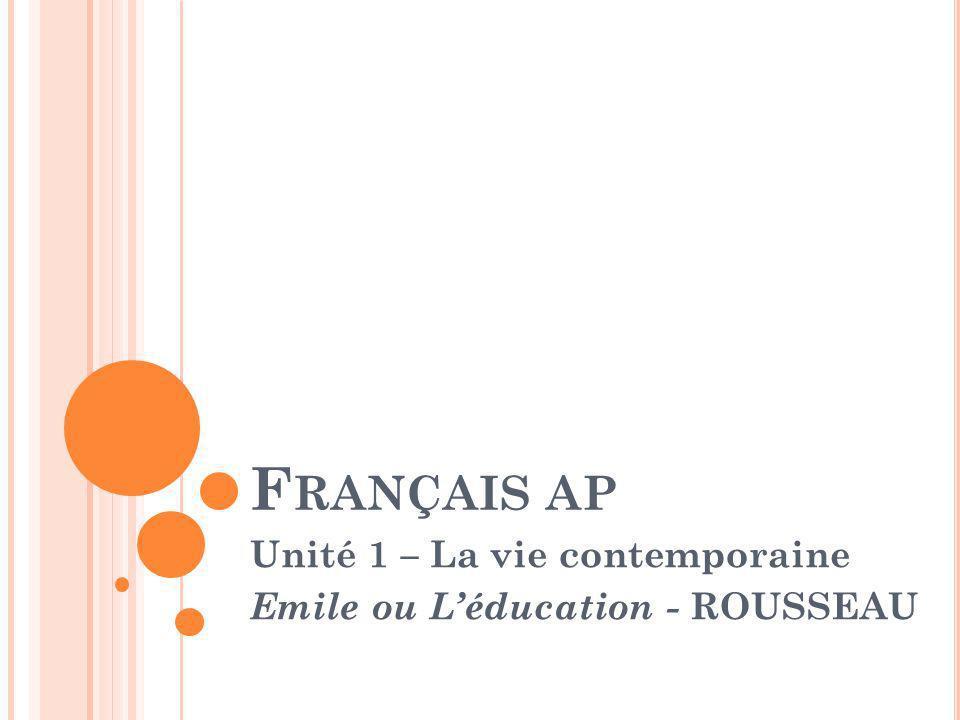 F RANÇAIS AP Unité 1 – La vie contemporaine Emile ou Léducation - ROUSSEAU