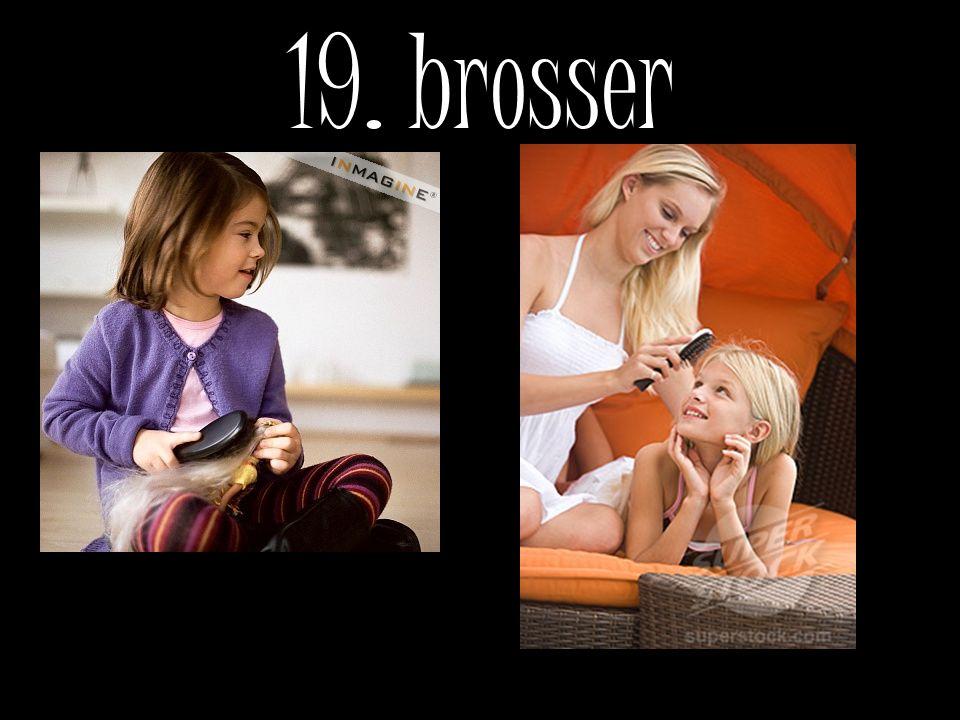 19. brosser