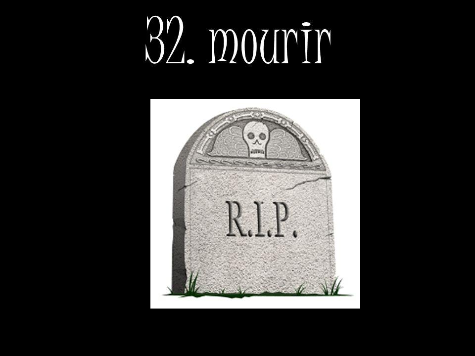 32. mourir