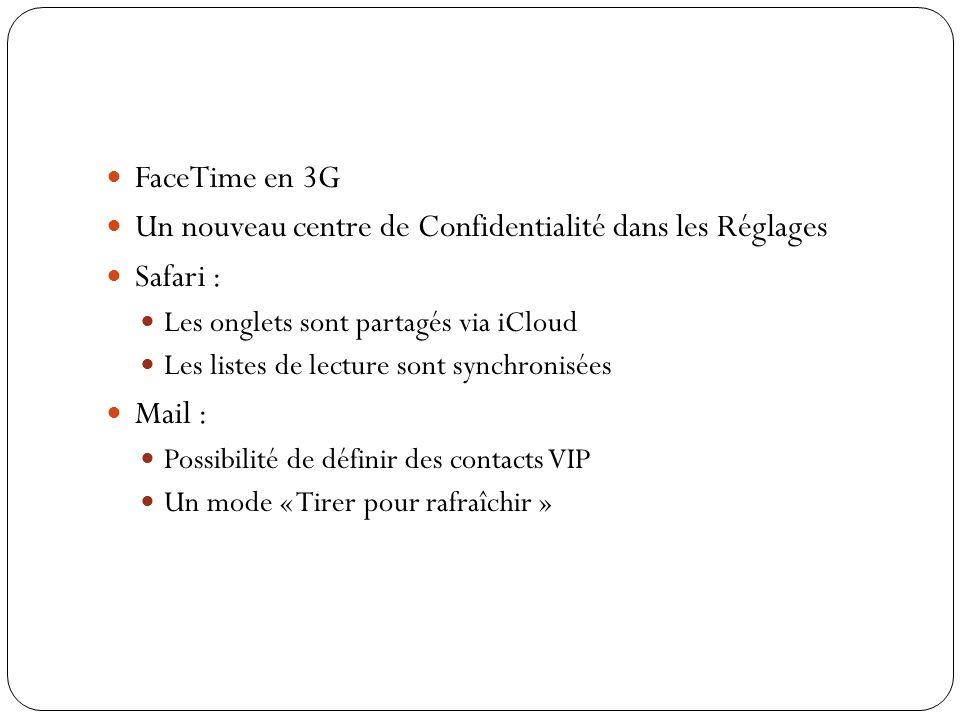 FaceTime en 3G Un nouveau centre de Confidentialité dans les Réglages Safari : Les onglets sont partagés via iCloud Les listes de lecture sont synchro
