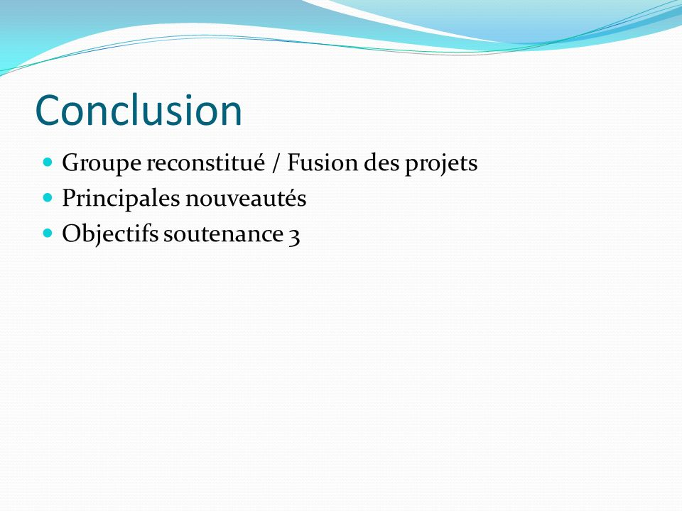 Conclusion Groupe reconstitué / Fusion des projets Principales nouveautés Objectifs soutenance 3