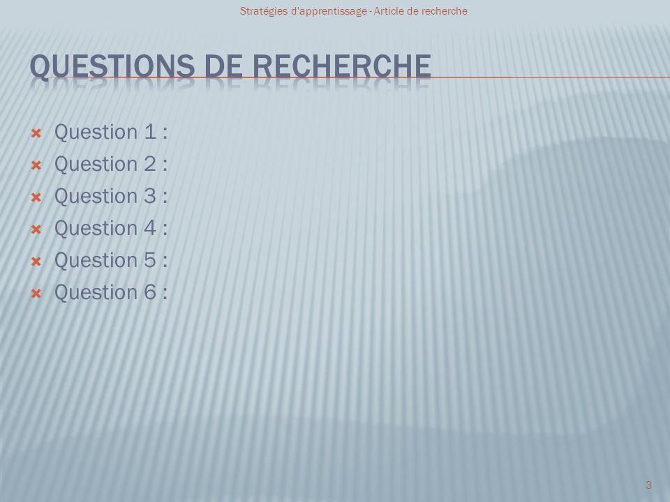 Question 1 : Question 2 : Question 3 : Question 4 : Question 5 : Question 6 : Stratégies d'apprentissage - Article de recherche 3