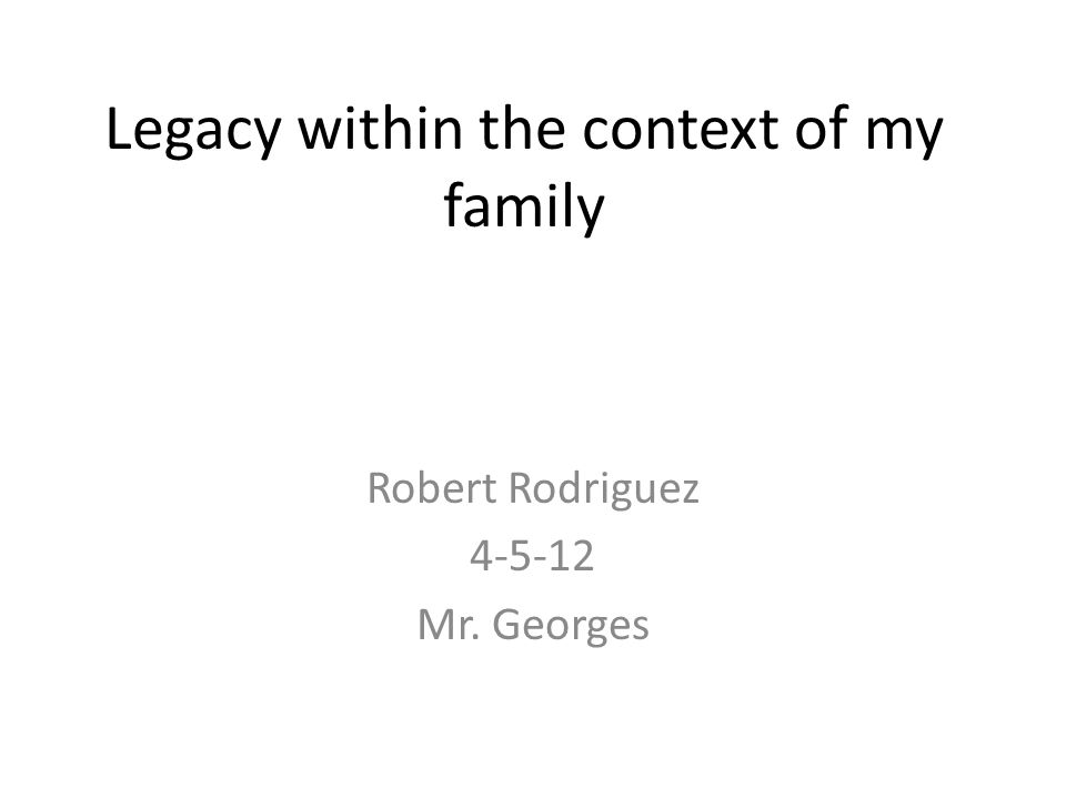 Legacy legacy is something that is passed on to you from family, including reputation