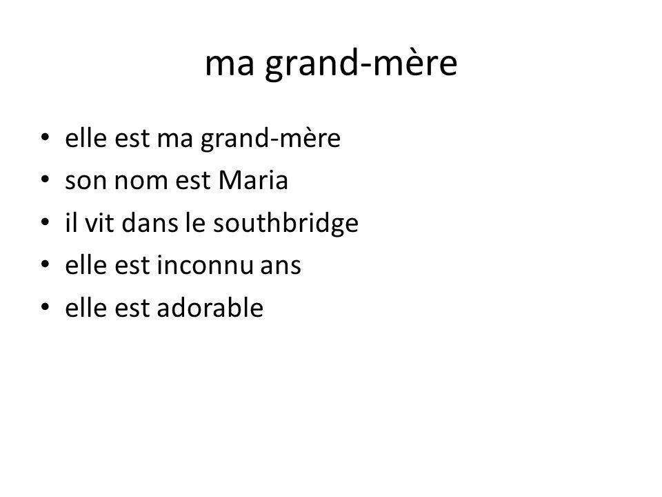ma grand-mère elle est ma grand-mère son nom est Maria il vit dans le southbridge elle est inconnu ans elle est adorable