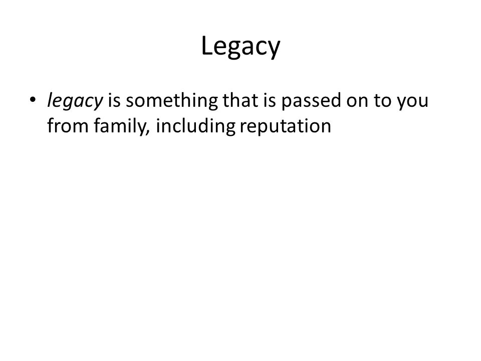 My families legacy Me and my family perceive legacy from generation to generation is by we have a family reunion