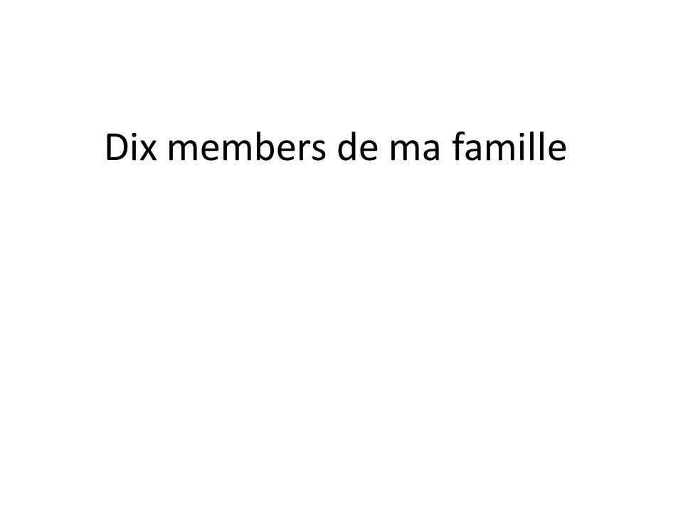 Dix members de ma famille