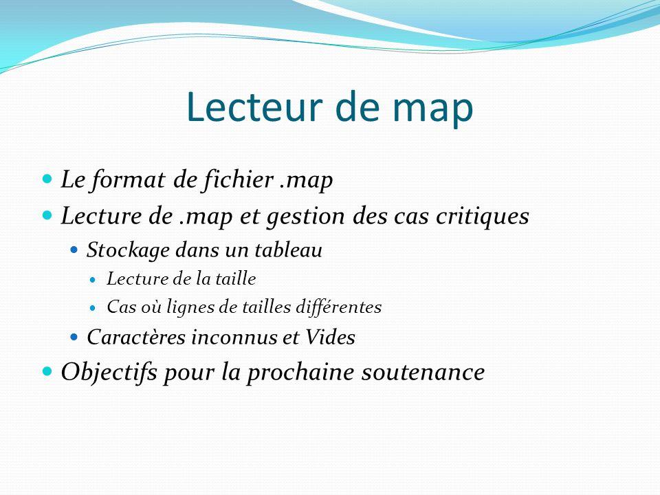 Lecteur de map Le format de fichier.map Lecture de.map et gestion des cas critiques Stockage dans un tableau Lecture de la taille Cas où lignes de tai