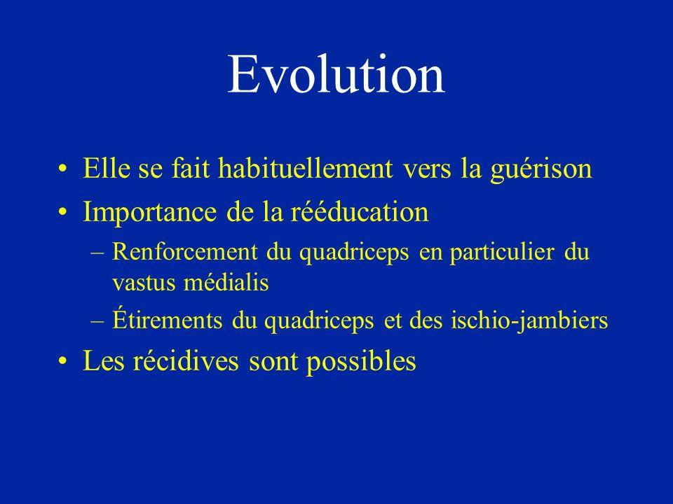 Evolution Elle se fait habituellement vers la guérison Importance de la rééducation –Renforcement du quadriceps en particulier du vastus médialis –Étirements du quadriceps et des ischio-jambiers Les récidives sont possibles