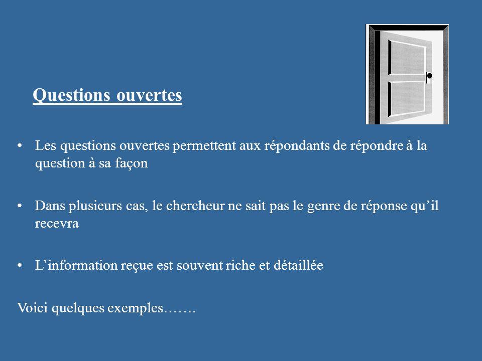 Questions ouvertes Les questions ouvertes permettent aux répondants de répondre à la question à sa façon Dans plusieurs cas, le chercheur ne sait pas