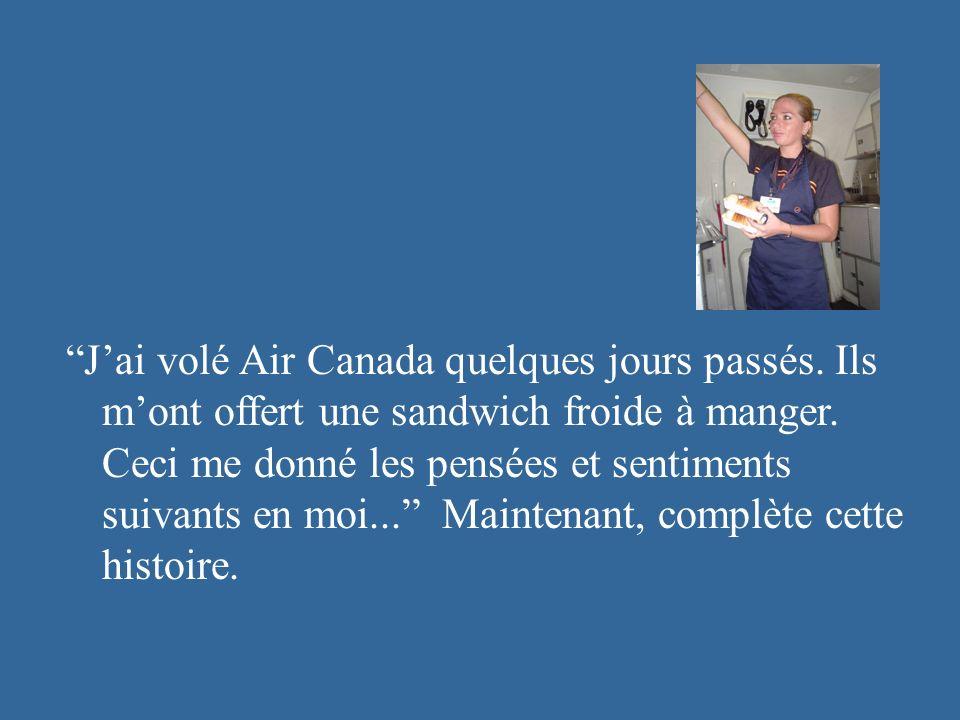 Jai volé Air Canada quelques jours passés.Ils mont offert une sandwich froide à manger.