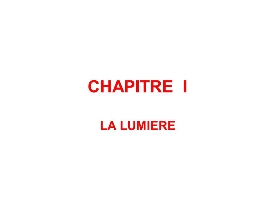 CHAPITRE I LA LUMIERE