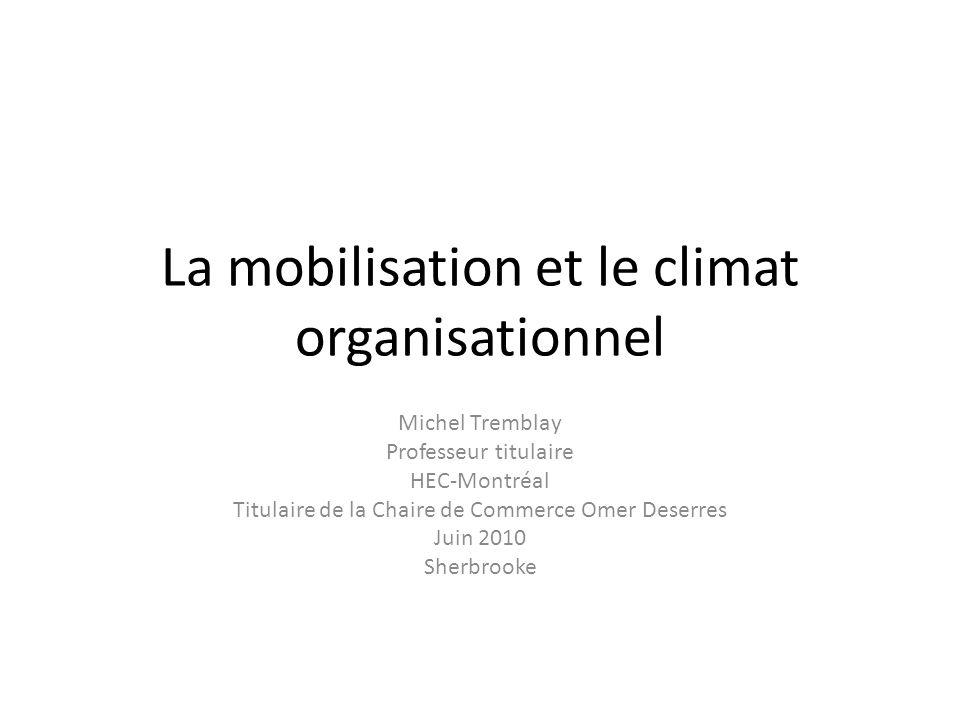 La mobilisation et le climat organisationnel Michel Tremblay Professeur titulaire HEC-Montréal Titulaire de la Chaire de Commerce Omer Deserres Juin 2