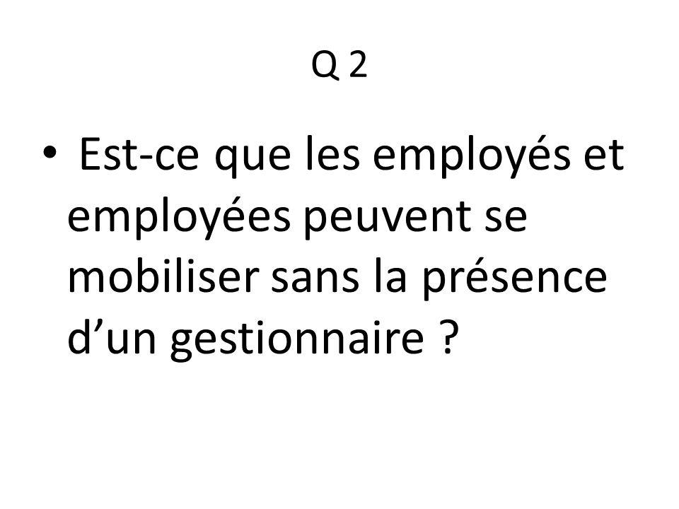 Q 2 Est-ce que les employés et employées peuvent se mobiliser sans la présence dun gestionnaire ?
