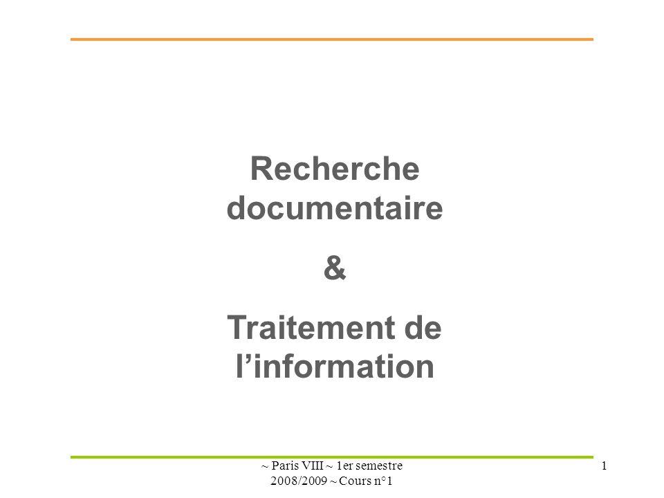 ~ Paris VIII ~ 1er semestre 2008/2009 ~ Cours n°1 1 Recherche documentaire & Traitement de linformation