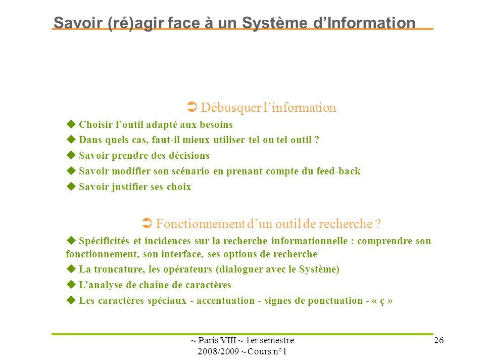 ~ Paris VIII ~ 1er semestre 2008/2009 ~ Cours n°1 26 Débusquer linformation Choisir loutil adapté aux besoins Dans quels cas, faut-il mieux utiliser t