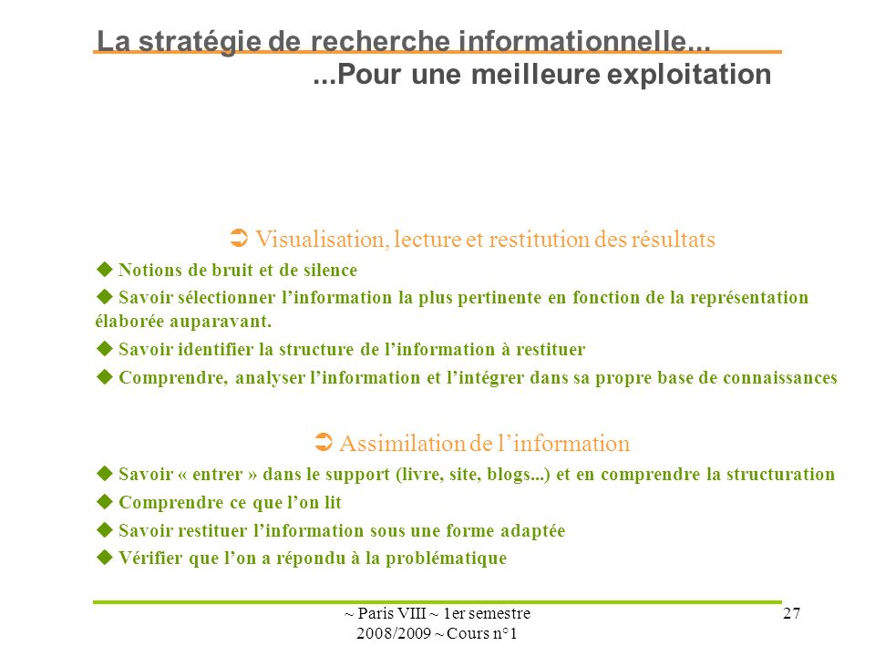 ~ Paris VIII ~ 1er semestre 2008/2009 ~ Cours n°1 27 Visualisation, lecture et restitution des résultats Notions de bruit et de silence Savoir sélectionner linformation la plus pertinente en fonction de la représentation élaborée auparavant.