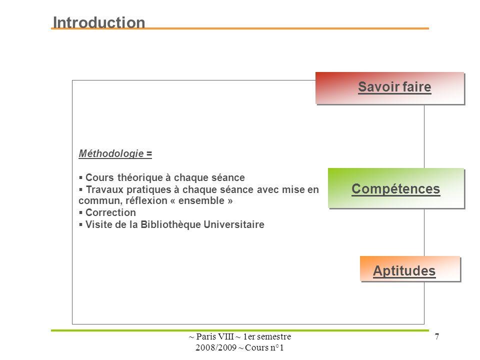 ~ Paris VIII ~ 1er semestre 2008/2009 ~ Cours n°1 7 Introduction Méthodologie = Cours théorique à chaque séance Travaux pratiques à chaque séance avec