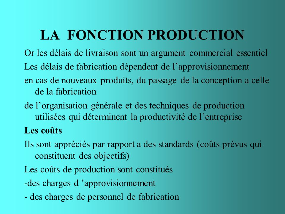 LA FONCTION PRODUCTION Or les délais de livraison sont un argument commercial essentiel Les délais de fabrication dépendent de lapprovisionnement en c