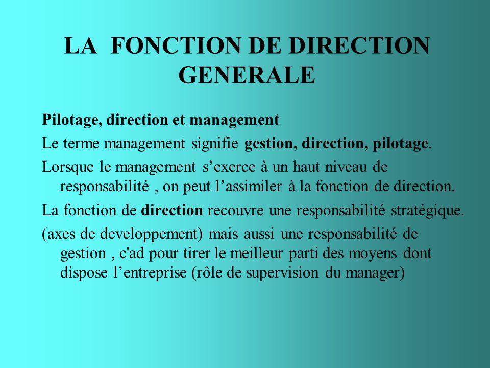 LA FONCTION DE DIRECTION GENERALE Pilotage, direction et management Le terme management signifie gestion, direction, pilotage. Lorsque le management s