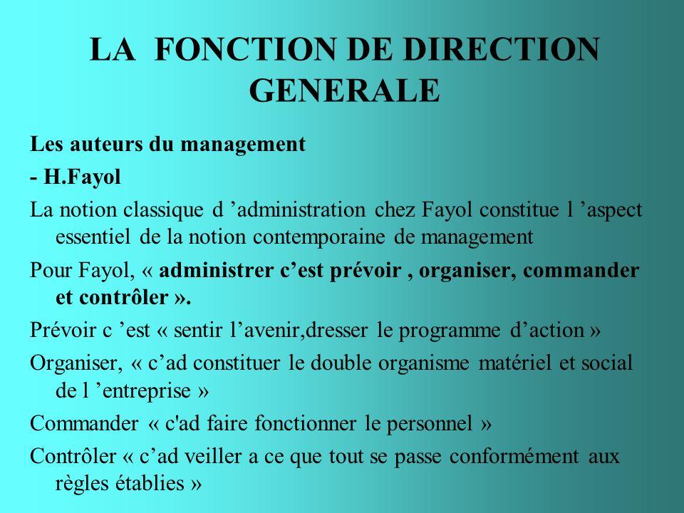 LA FONCTION DE DIRECTION GENERALE Les auteurs du management - H.Fayol La notion classique d administration chez Fayol constitue l aspect essentiel de