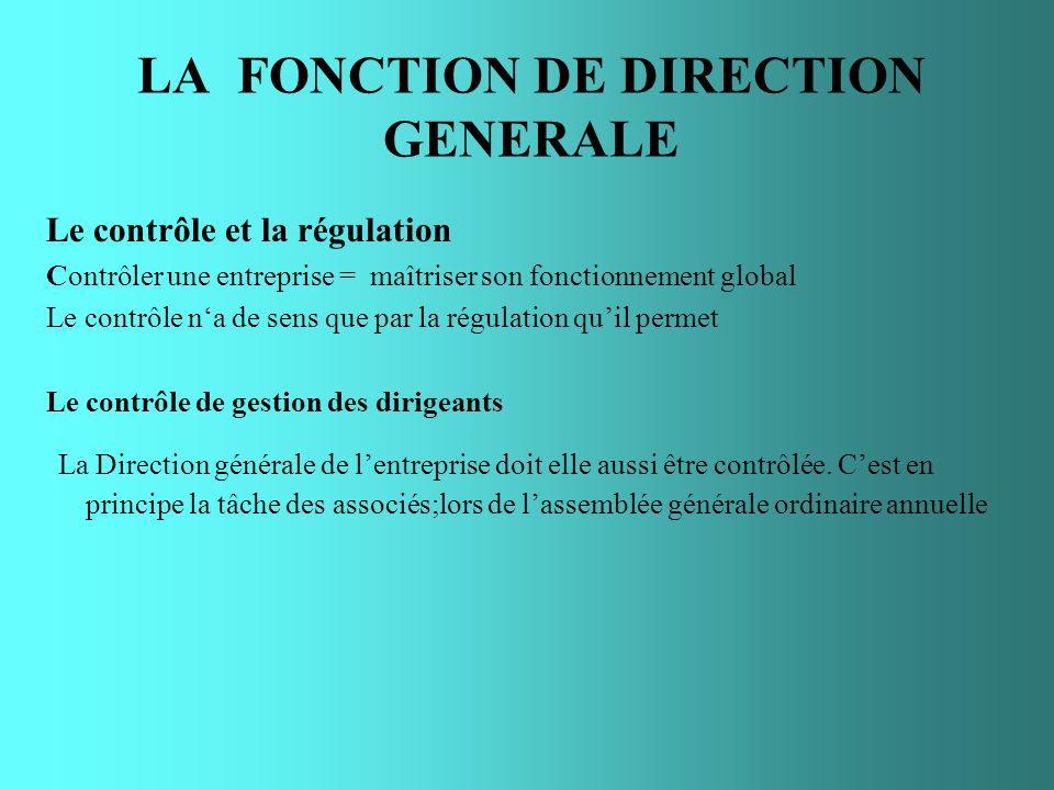 LA FONCTION DE DIRECTION GENERALE Le contrôle et la régulation Contrôler une entreprise = maîtriser son fonctionnement global Le contrôle na de sens q