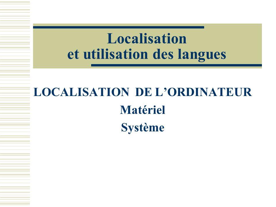 Localisation et utilisation des langues LOCALISATION DE LORDINATEUR Matériel Système