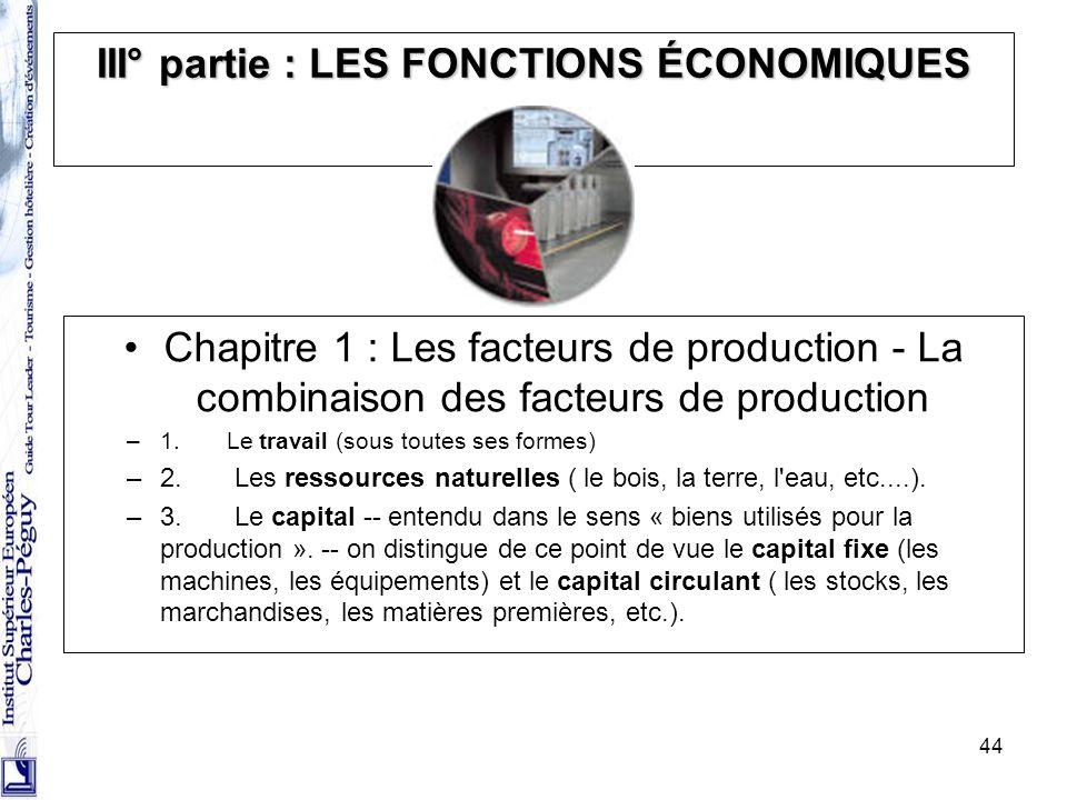 44 III° partie : LES FONCTIONS ÉCONOMIQUES Chapitre 1 : Les facteurs de production - La combinaison des facteurs de production –1. Le travail (sous to