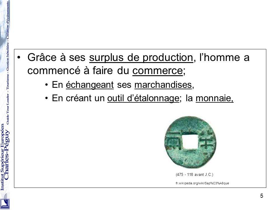 5 Grâce à ses surplus de production, lhomme a commencé à faire du commerce; En échangeant ses marchandises, En créant un outil détalonnage; la monnaie