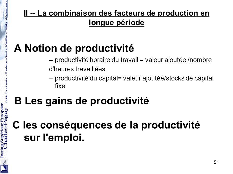 51 II -- La combinaison des facteurs de production en longue période A Notion de productivité –productivité horaire du travail = valeur ajoutée /nombr