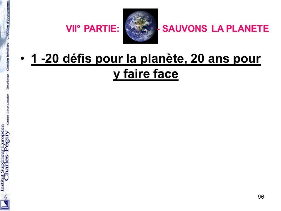 96 1 -20 défis pour la planète, 20 ans pour y faire face VII° PARTIE: - SAUVONS LA PLANETE